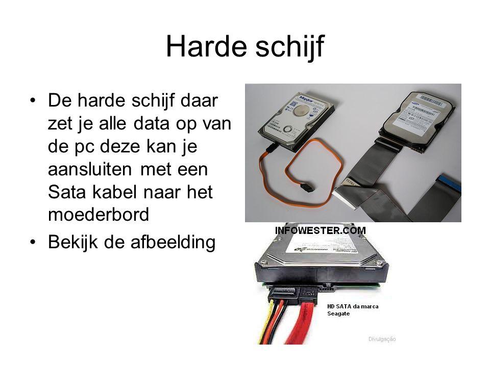 Harde schijf •De harde schijf daar zet je alle data op van de pc deze kan je aansluiten met een Sata kabel naar het moederbord •Bekijk de afbeelding