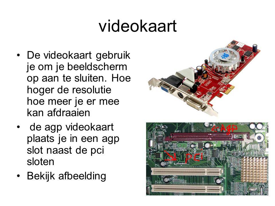 videokaart •De videokaart gebruik je om je beeldscherm op aan te sluiten. Hoe hoger de resolutie hoe meer je er mee kan afdraaien • de agp videokaart