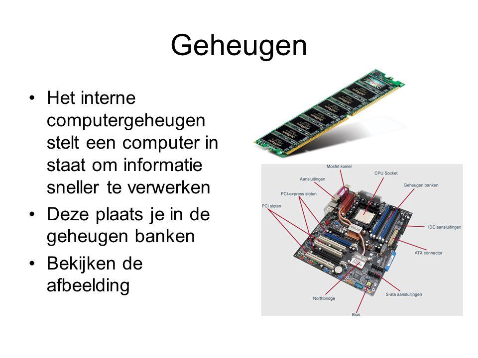 Geheugen •Het interne computergeheugen stelt een computer in staat om informatie sneller te verwerken •Deze plaats je in de geheugen banken •Bekijken