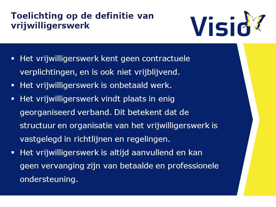 Toelichting op de definitie van vrijwilligerswerk  Het vrijwilligerswerk kent geen contractuele verplichtingen, en is ook niet vrijblijvend.