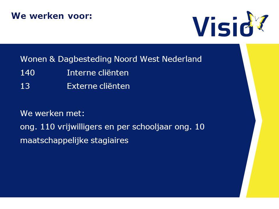 We werken voor: Wonen & Dagbesteding Noord West Nederland 140Interne cliënten 13Externe cliënten We werken met: ong. 110 vrijwilligers en per schoolja