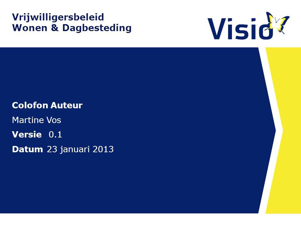 Vrijwilligersbeleid Wonen & Dagbesteding Colofon Auteur Martine Vos Versie 0.1 Datum 23 januari 2013