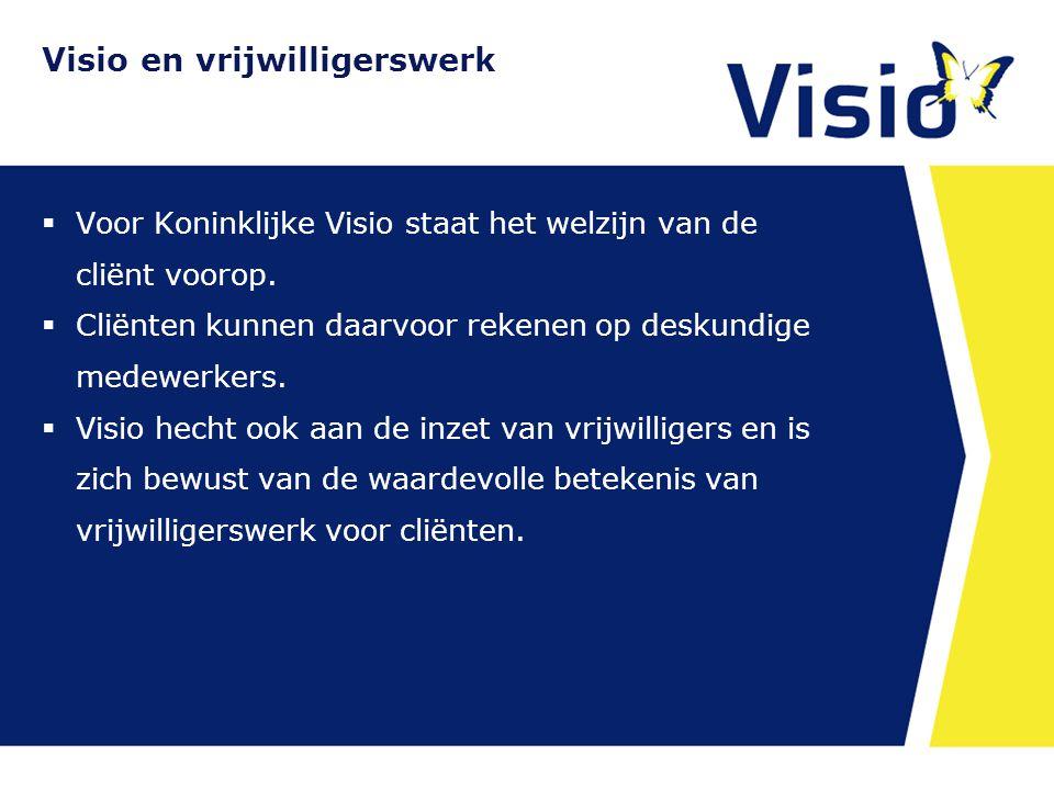 Visio en vrijwilligerswerk  Voor Koninklijke Visio staat het welzijn van de cliënt voorop.  Cliënten kunnen daarvoor rekenen op deskundige medewerke
