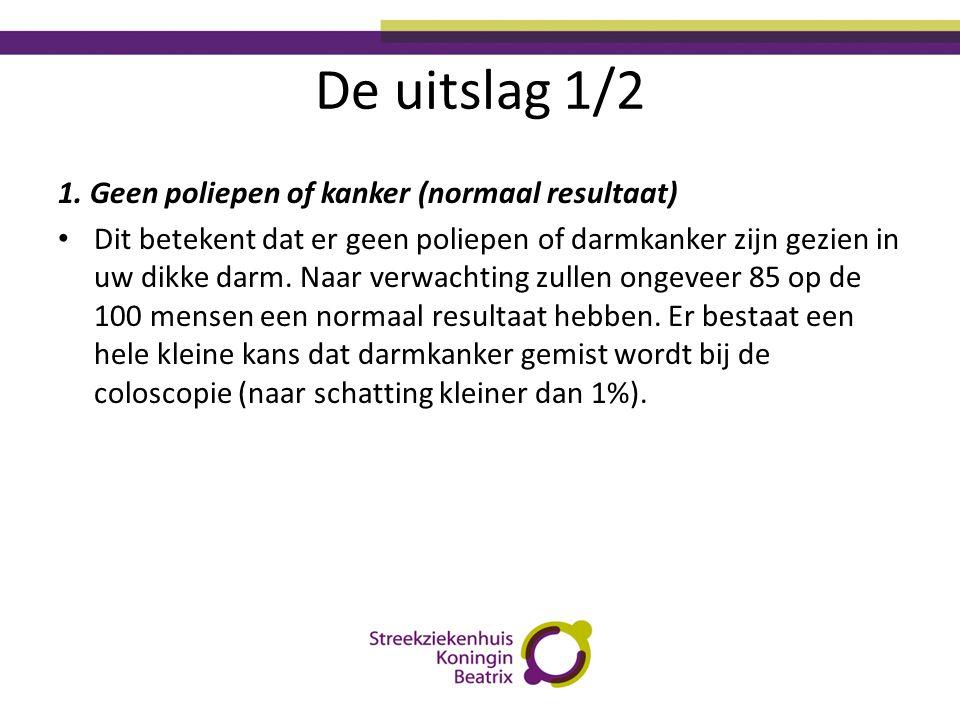 De uitslag 1/2 1. Geen poliepen of kanker (normaal resultaat) • Dit betekent dat er geen poliepen of darmkanker zijn gezien in uw dikke darm. Naar ver