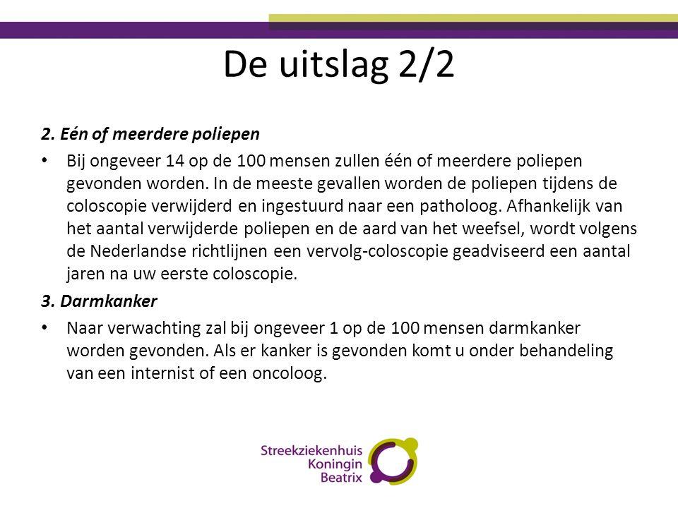De uitslag 2/2 2. Eén of meerdere poliepen • Bij ongeveer 14 op de 100 mensen zullen één of meerdere poliepen gevonden worden. In de meeste gevallen w