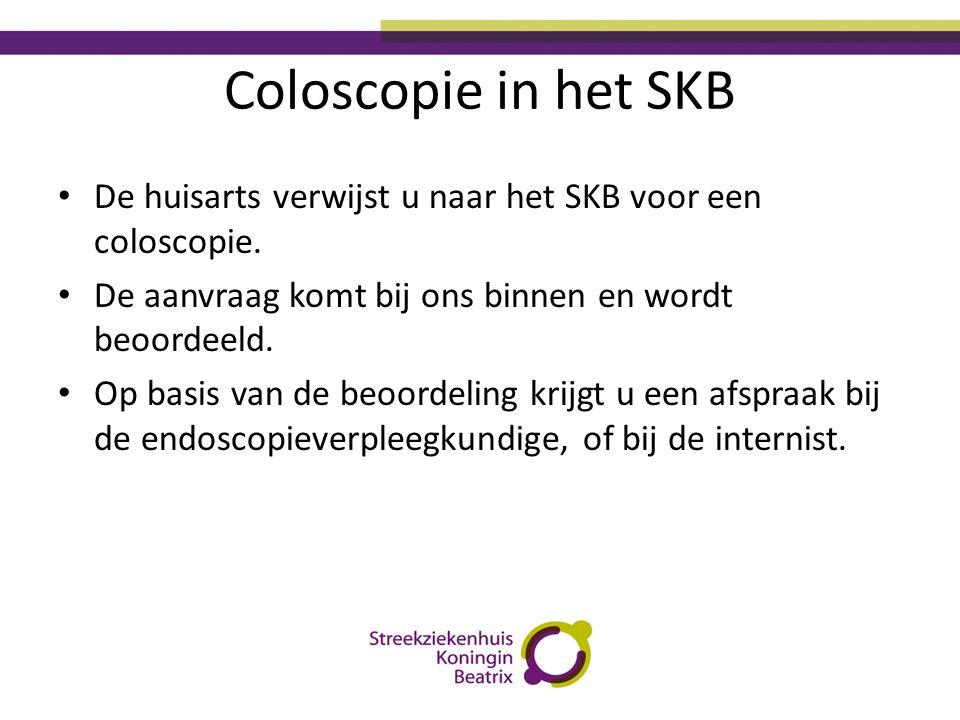 Coloscopie in het SKB • De huisarts verwijst u naar het SKB voor een coloscopie. • De aanvraag komt bij ons binnen en wordt beoordeeld. • Op basis van