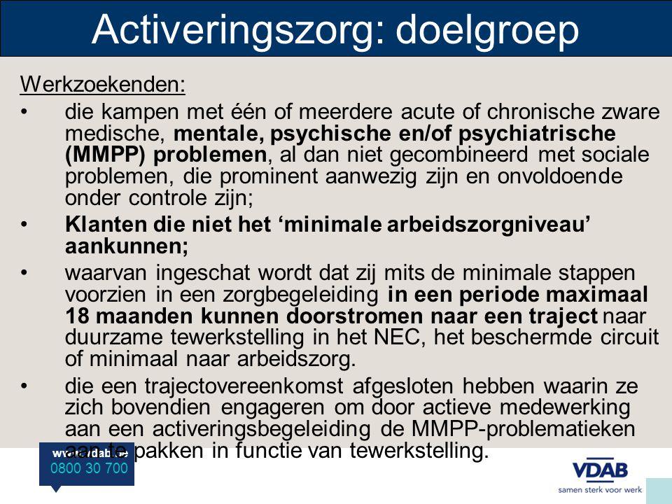 www.vdab.be 0800 30 700 Activeringszorg: doelgroep Werkzoekenden: •die kampen met één of meerdere acute of chronische zware medische, mentale, psychis