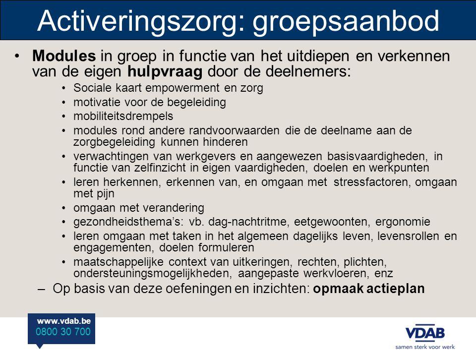 www.vdab.be 0800 30 700 Activeringszorg: groepsaanbod •Modules in groep in functie van het uitdiepen en verkennen van de eigen hulpvraag door de deeln
