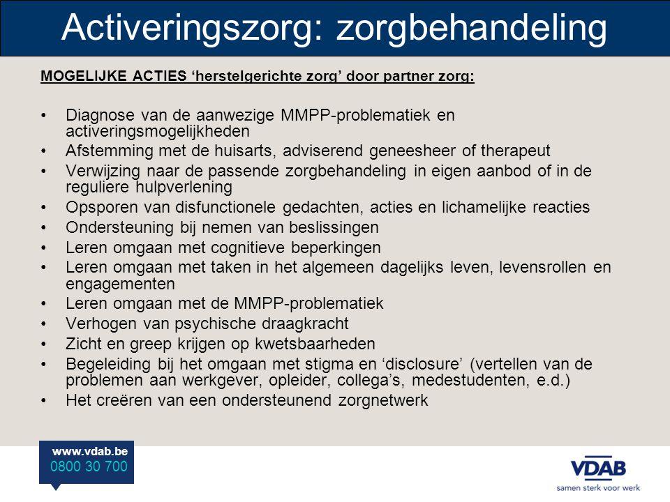 www.vdab.be 0800 30 700 Activeringszorg: zorgbehandeling MOGELIJKE ACTIES 'herstelgerichte zorg' door partner zorg: •Diagnose van de aanwezige MMPP-pr