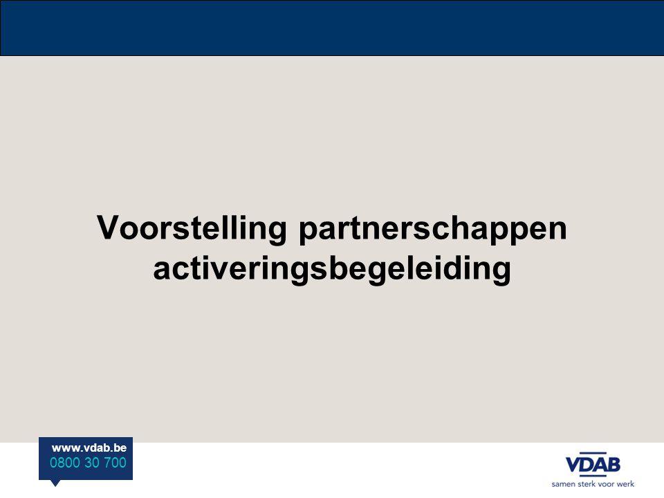 www.vdab.be 0800 30 700 Voorstelling partnerschappen activeringsbegeleiding