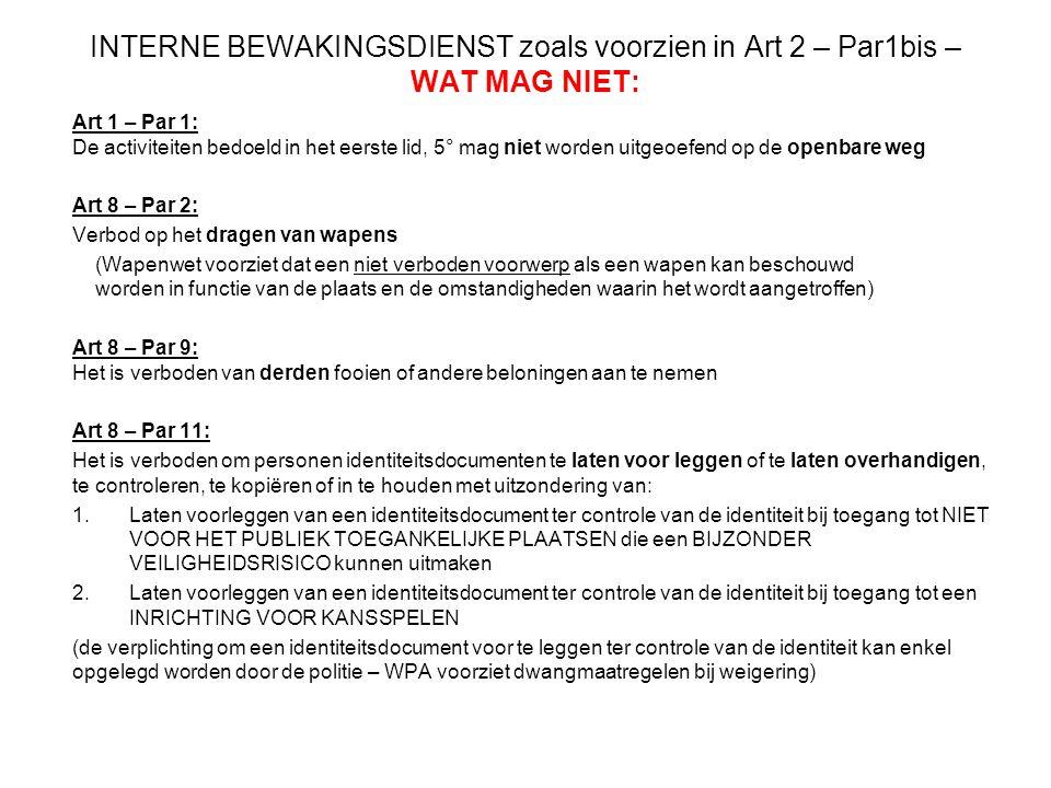 INTERNE BEWAKINGSDIENST zoals voorzien in Art 2 – Par1bis – WAT MAG NIET: Art 1 – Par 1: De activiteiten bedoeld in het eerste lid, 5° mag niet worden