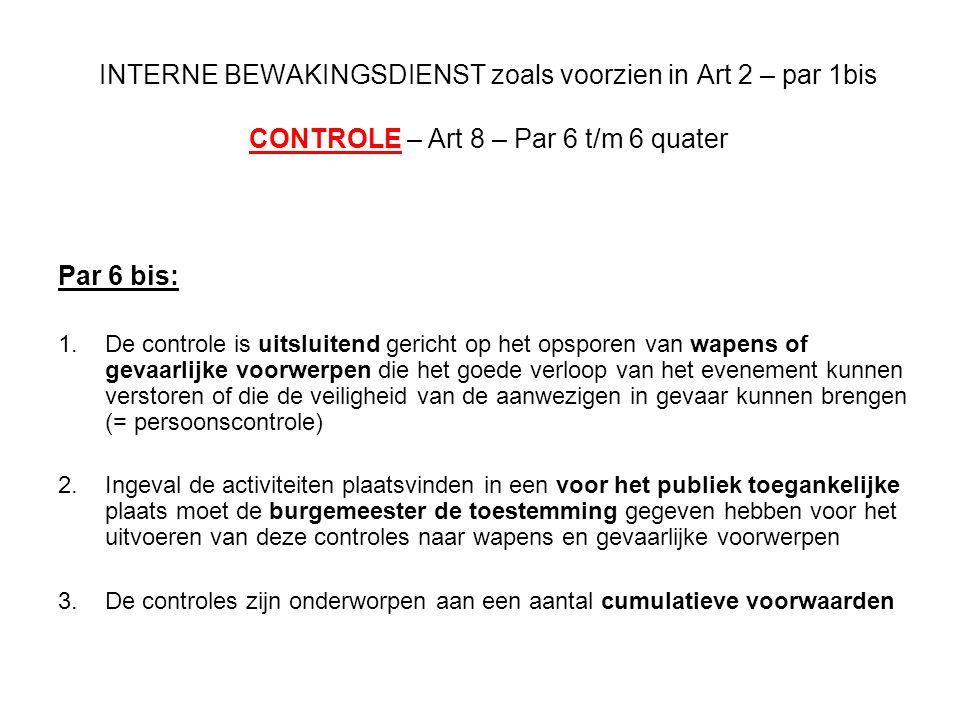 INTERNE BEWAKINGSDIENST zoals voorzien in Art 2 – par 1bis CONTROLE – Art 8 – Par 6 t/m 6 quater Par 6 bis: 1.De controle is uitsluitend gericht op he