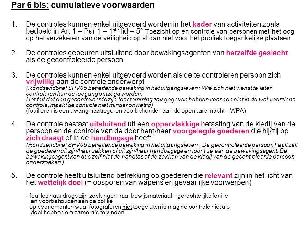 Par 6 bis: cumulatieve voorwaarden 1.De controles kunnen enkel uitgevoerd worden in het kader van activiteiten zoals bedoeld in Art 1 – Par 1 – 1 ste