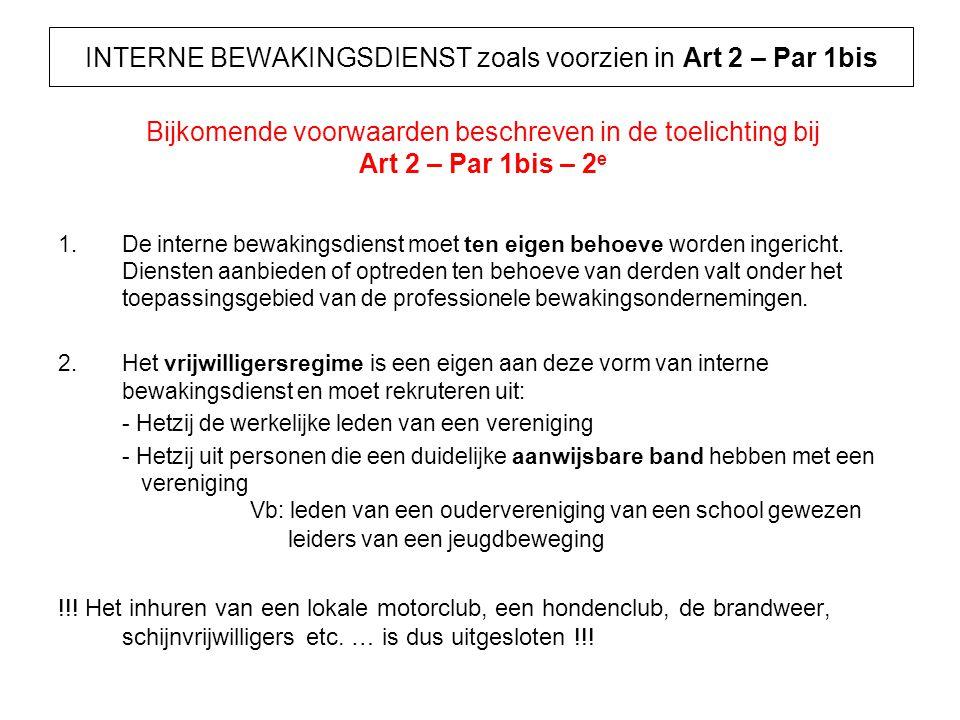 INTERNE BEWAKINGSDIENST zoals voorzien in Art 2 – Par 1bis 1.De interne bewakingsdienst moet ten eigen behoeve worden ingericht. Diensten aanbieden of