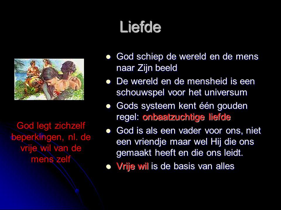 Liefde  God schiep de wereld en de mens naar Zijn beeld  De wereld en de mensheid is een schouwspel voor het universum  Gods systeem kent één goude