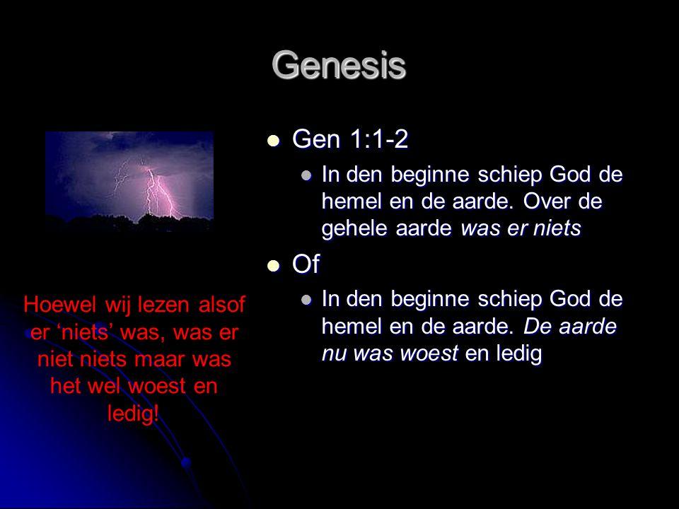 Genesis  Gen 1:1-2  In den beginne schiep God de hemel en de aarde. Over de gehele aarde was er niets  Of  In den beginne schiep God de hemel en d
