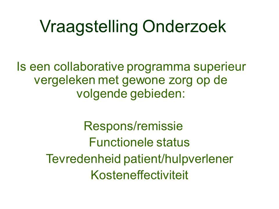 Vraagstelling Onderzoek Is een collaborative programma superieur vergeleken met gewone zorg op de volgende gebieden: Respons/remissie Functionele stat