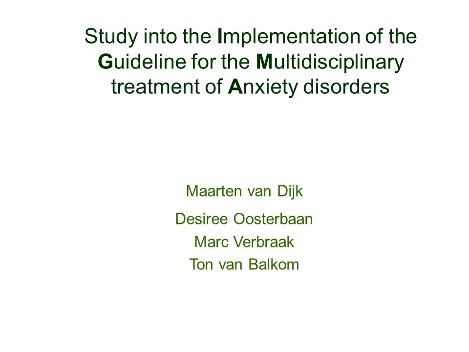 Maarten van Dijk Desiree Oosterbaan Marc Verbraak Ton van Balkom Study into the Implementation of the Guideline for the Multidisciplinary treatment of