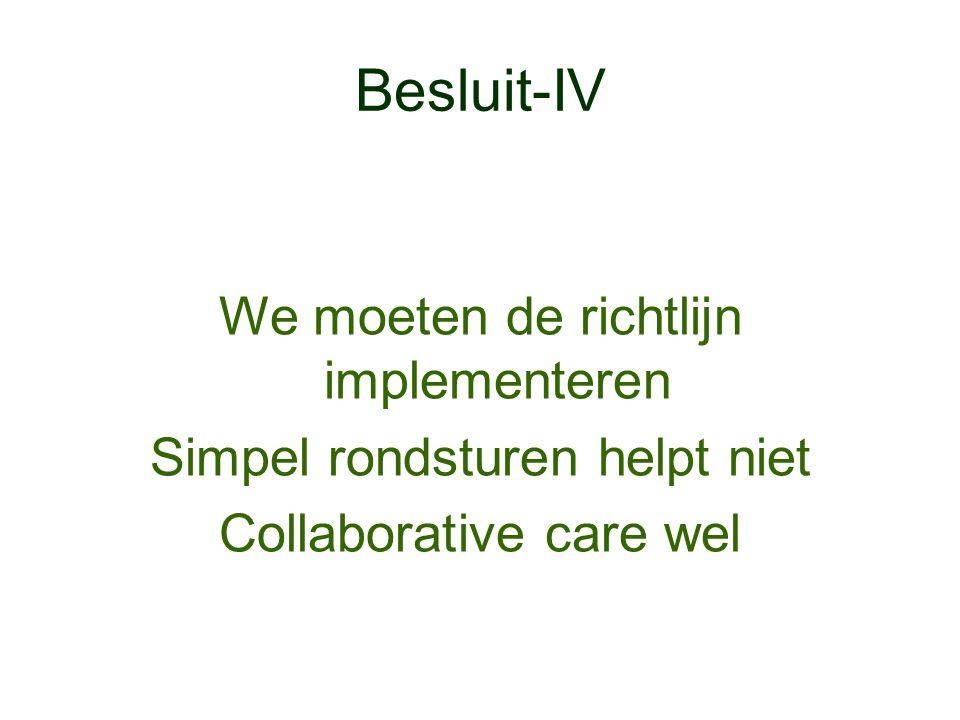 Besluit-IV We moeten de richtlijn implementeren Simpel rondsturen helpt niet Collaborative care wel