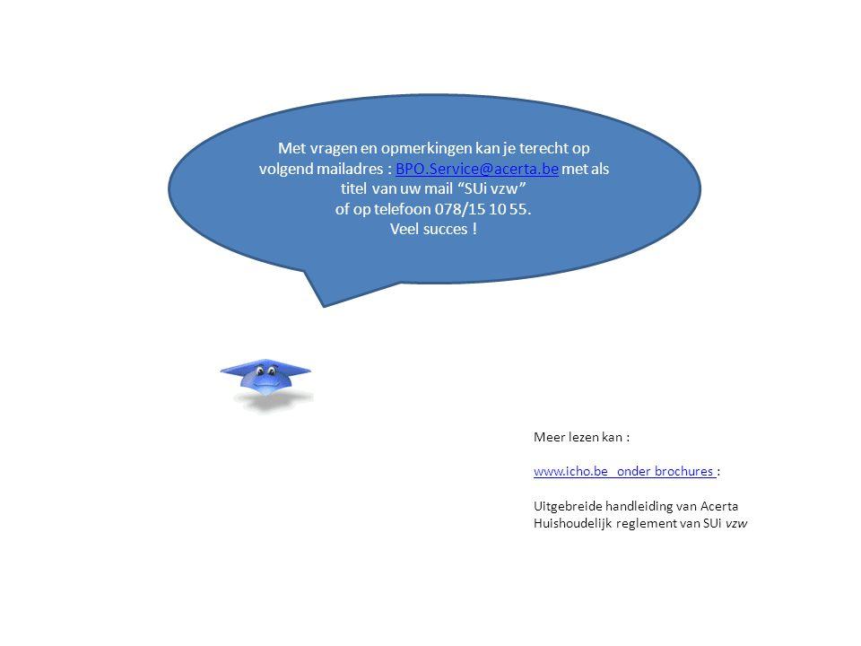 Met vragen en opmerkingen kan je terecht op volgend mailadres : BPO.Service@acerta.be met als titel van uw mail SUi vzw BPO.Service@acerta.be of op telefoon 078/15 10 55.