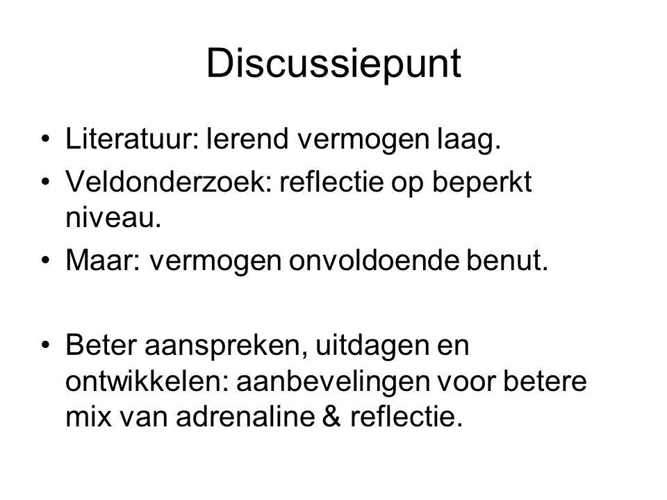 Discussiepunt •Literatuur: lerend vermogen laag. •Veldonderzoek: reflectie op beperkt niveau. •Maar: vermogen onvoldoende benut. •Beter aanspreken, ui