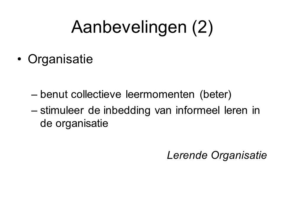 Aanbevelingen (2) •Organisatie –benut collectieve leermomenten (beter) –stimuleer de inbedding van informeel leren in de organisatie Lerende Organisat
