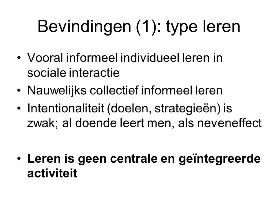 Bevindingen (1): type leren •Vooral informeel individueel leren in sociale interactie •Nauwelijks collectief informeel leren •Intentionaliteit (doelen