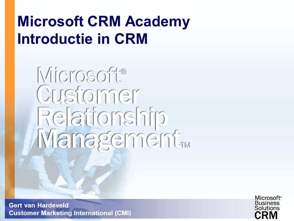 Microsoft CRM Academy Introductie in CRM Gert van Hardeveld Customer Marketing International (CMI)