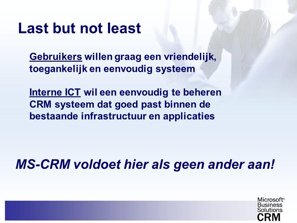 Last but not least Gebruikers willen graag een vriendelijk, toegankelijk en eenvoudig systeem Interne ICT wil een eenvoudig te beheren CRM systeem dat