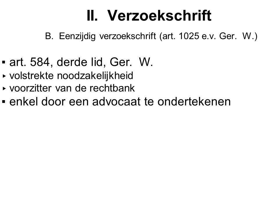 II.Verzoekschrift B. Eenzijdig verzoekschrift (art.