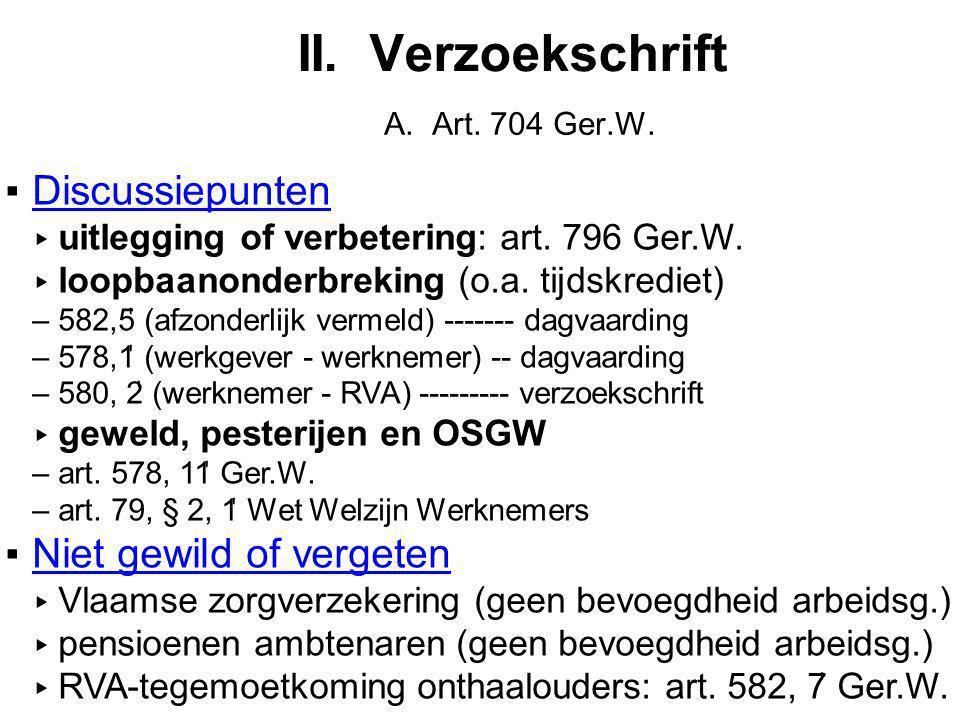 II.Verzoekschrift A. Art. 704 Ger.W. ▪Discussiepunten ▸ uitlegging of verbetering: art.
