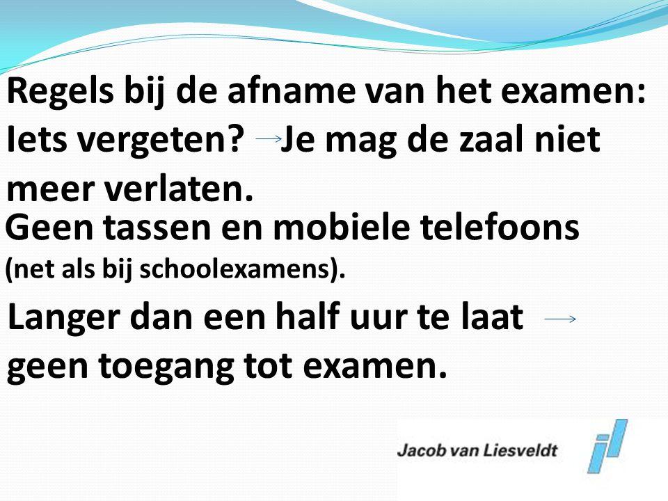 Regels bij de afname van het examen: Iets vergeten? Je mag de zaal niet meer verlaten. Geen tassen en mobiele telefoons (net als bij schoolexamens). L