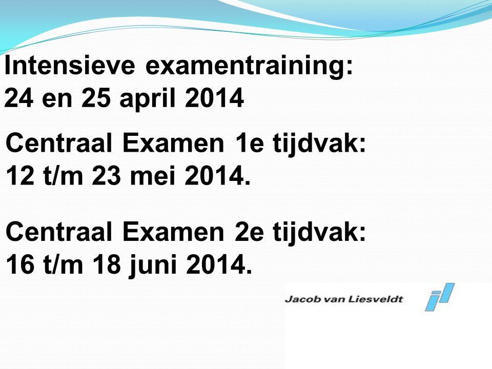 Intensieve examentraining: 24 en 25 april 2014 Centraal Examen 1e tijdvak: 12 t/m 23 mei 2014. Centraal Examen 2e tijdvak: 16 t/m 18 juni 2014.