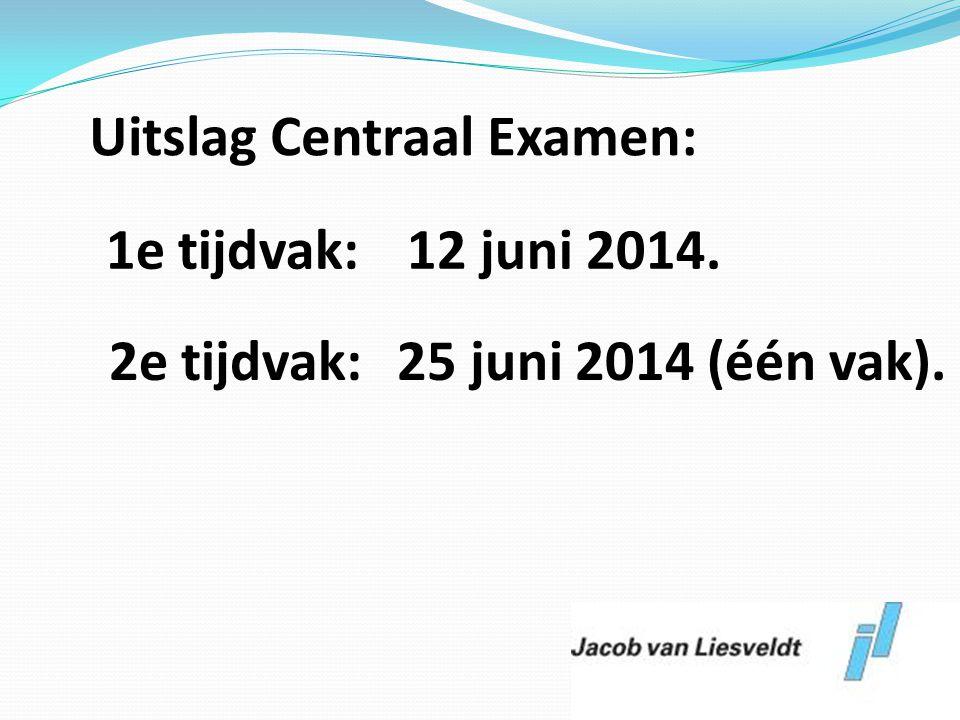 Uitslag Centraal Examen: 1e tijdvak: 12 juni 2014. 2e tijdvak:25 juni 2014 (één vak).