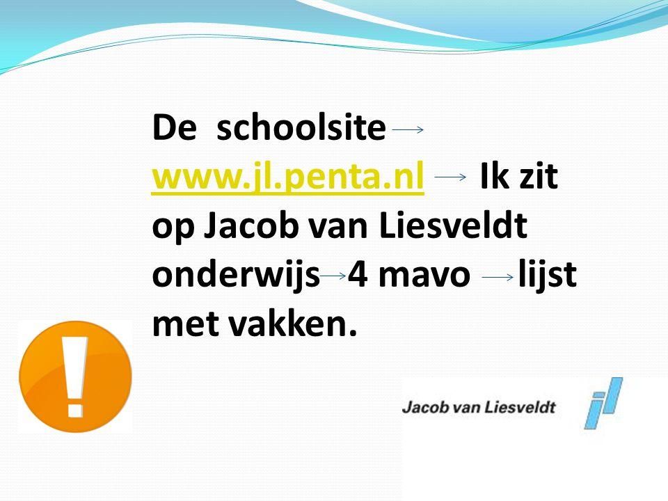 De schoolsite www.jl.penta.nl Ik zit op Jacob van Liesveldt onderwijs 4 mavo lijst met vakken. www.jl.penta.nl
