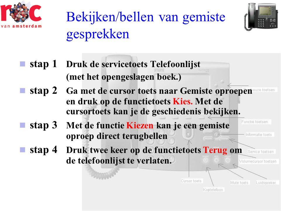 Bekijken/bellen van gemiste gesprekken  stap 1 Druk de servicetoets Telefoonlijst (met het opengeslagen boek.)  stap 2 Ga met de cursor toets naar G