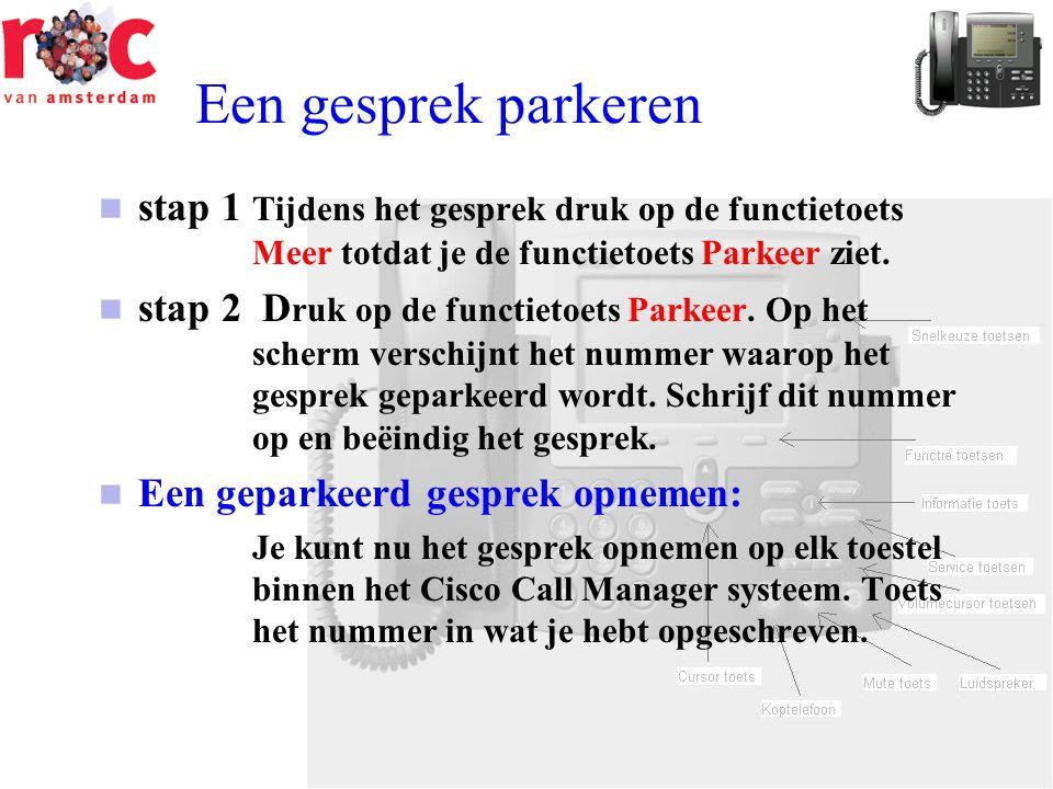 Een gesprek parkeren  stap 1 Tijdens het gesprek druk op de functietoets Meer totdat je de functietoets Parkeer ziet.  stap 2 D ruk op de functietoe