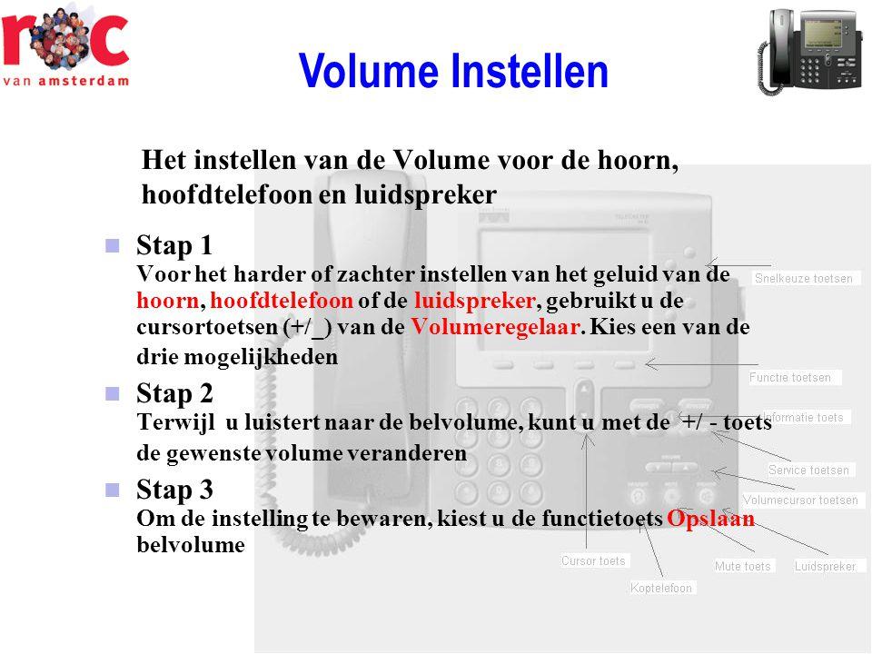 Het instellen van de Volume voor de hoorn, hoofdtelefoon en luidspreker  Stap 1 Voor het harder of zachter instellen van het geluid van de hoorn, hoo