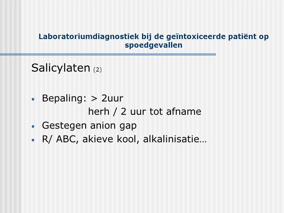 Laboratoriumdiagnostiek bij de geïntoxiceerde patiënt op spoedgevallen Salicylaten (2) • Bepaling: > 2uur herh / 2 uur tot afname • Gestegen anion gap