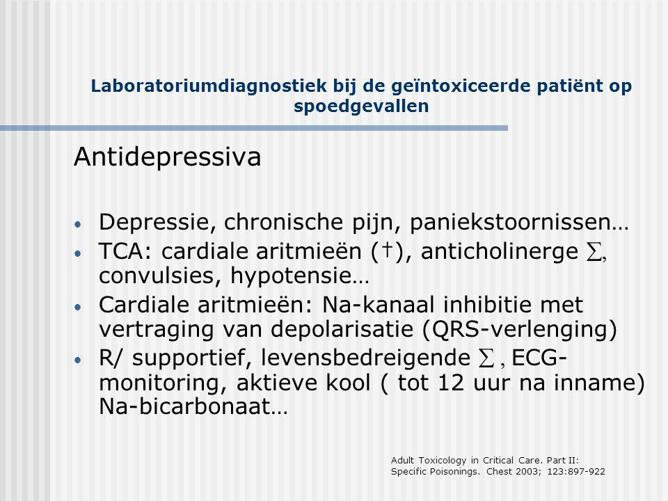 Laboratoriumdiagnostiek bij de geïntoxiceerde patiënt op spoedgevallen Antidepressiva • Depressie, chronische pijn, paniekstoornissen… • TCA: cardiale