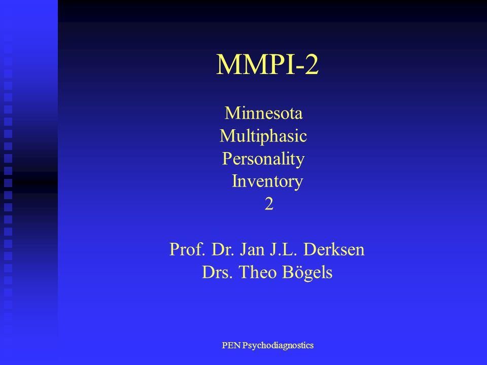 PEN Psychodiagnostics MMPI-2 Minnesota Multiphasic Personality Inventory 2 Prof. Dr. Jan J.L. Derksen Drs. Theo Bögels