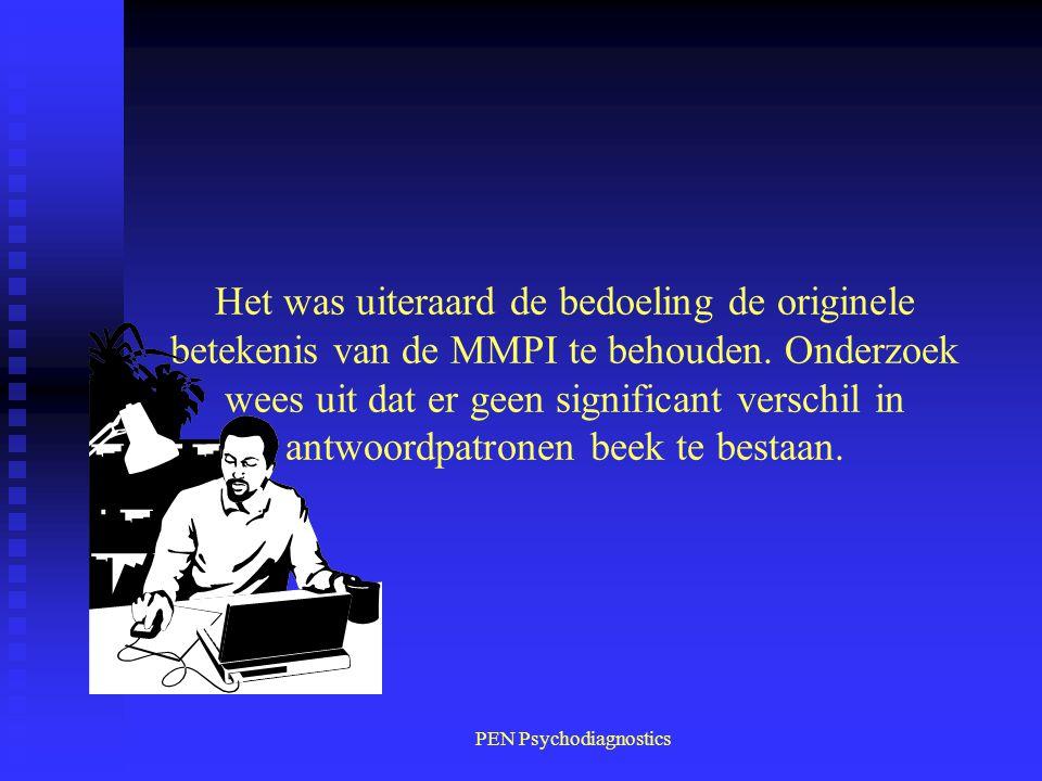 PEN Psychodiagnostics Het was uiteraard de bedoeling de originele betekenis van de MMPI te behouden. Onderzoek wees uit dat er geen significant versch
