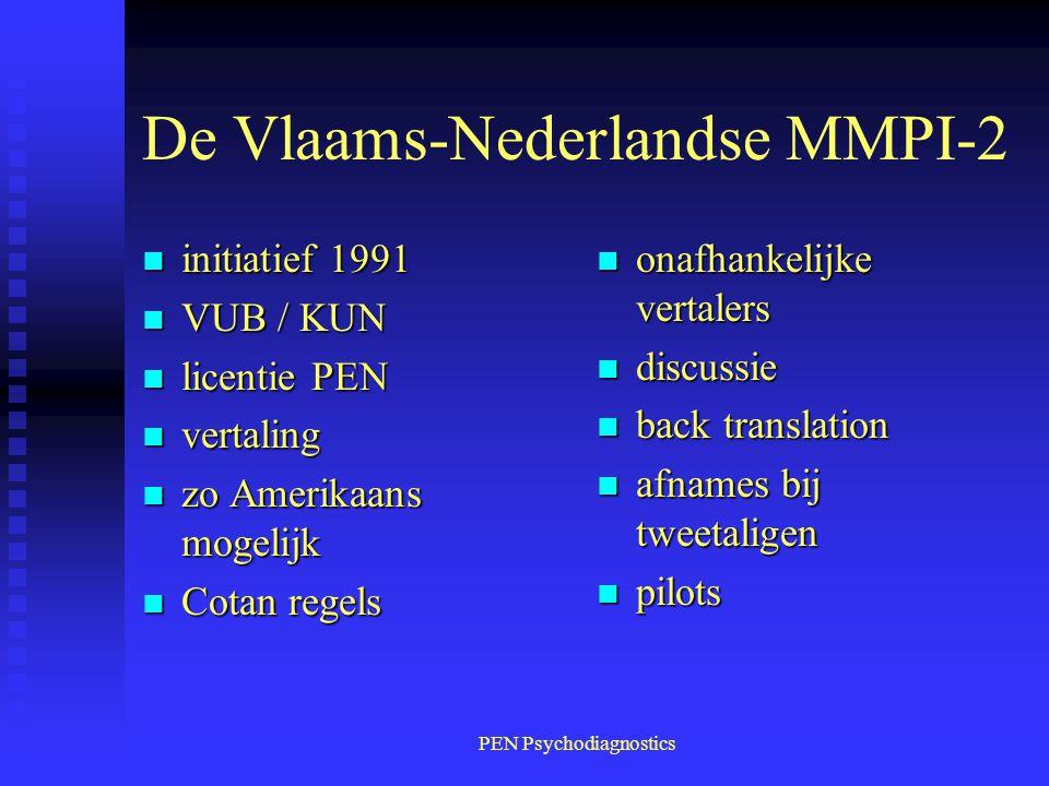 PEN Psychodiagnostics De Vlaams-Nederlandse MMPI-2 n initiatief 1991 n VUB / KUN n licentie PEN n vertaling n zo Amerikaans mogelijk n Cotan regels n