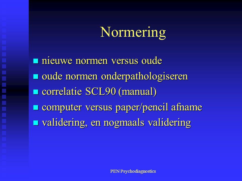 PEN Psychodiagnostics Normering n nieuwe normen versus oude n oude normen onderpathologiseren n correlatie SCL90 (manual) n computer versus paper/penc