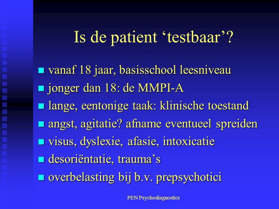 PEN Psychodiagnostics Is de patient 'testbaar'? n vanaf 18 jaar, basisschool leesniveau n jonger dan 18: de MMPI-A n lange, eentonige taak: klinische