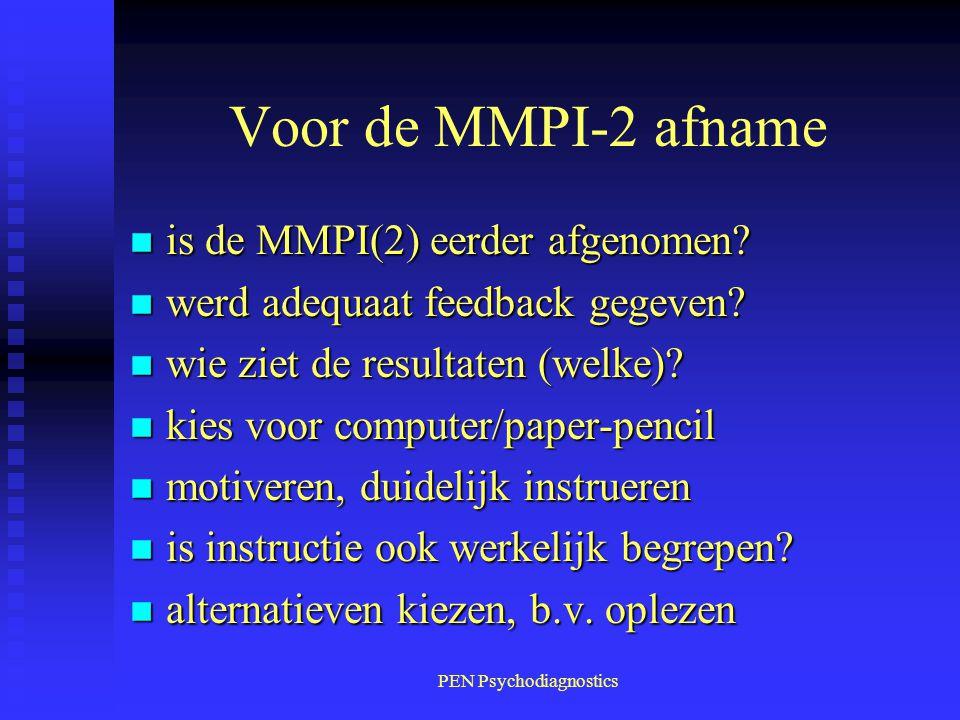 PEN Psychodiagnostics Voor de MMPI-2 afname n is de MMPI(2) eerder afgenomen? n werd adequaat feedback gegeven? n wie ziet de resultaten (welke)? n ki