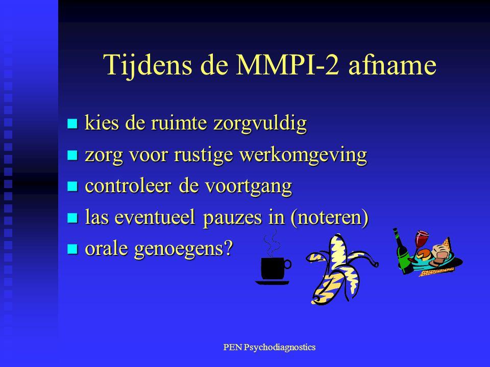 PEN Psychodiagnostics Tijdens de MMPI-2 afname n kies de ruimte zorgvuldig n zorg voor rustige werkomgeving n controleer de voortgang n las eventueel
