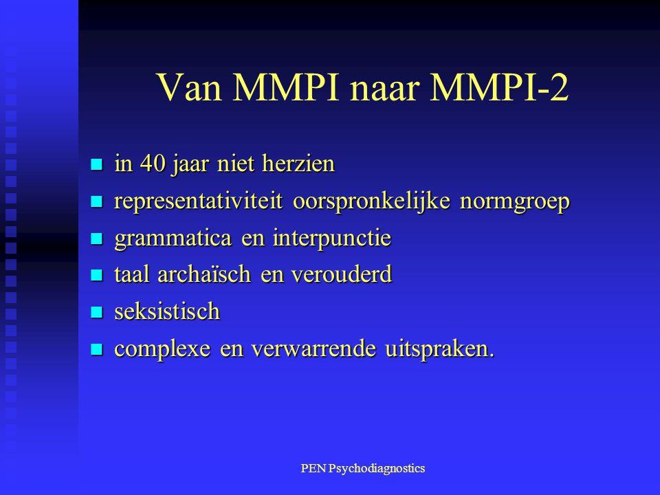 PEN Psychodiagnostics Van MMPI naar MMPI-2 n in 40 jaar niet herzien n representativiteit oorspronkelijke normgroep n grammatica en interpunctie n taa