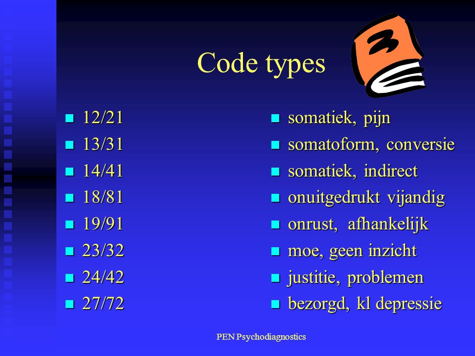 PEN Psychodiagnostics Code types n 12/21 n 13/31 n 14/41 n 18/81 n 19/91 n 23/32 n 24/42 n 27/72 n somatiek, pijn n somatoform, conversie n somatiek,