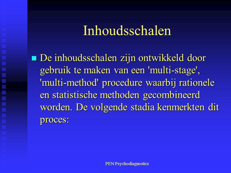 PEN Psychodiagnostics Inhoudsschalen n De inhoudsschalen zijn ontwikkeld door gebruik te maken van een 'multi-stage', 'multi-method' procedure waarbij